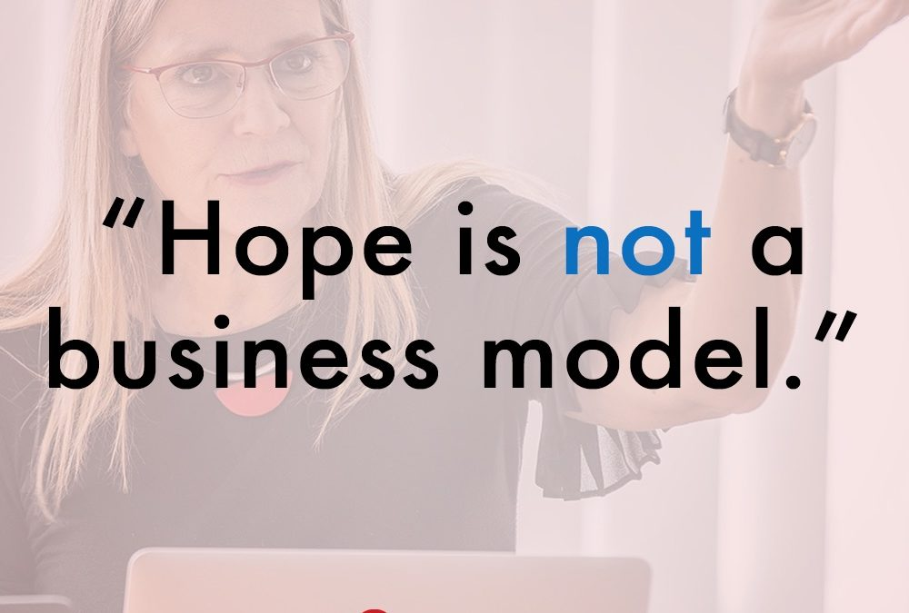 Hope is not a business model.