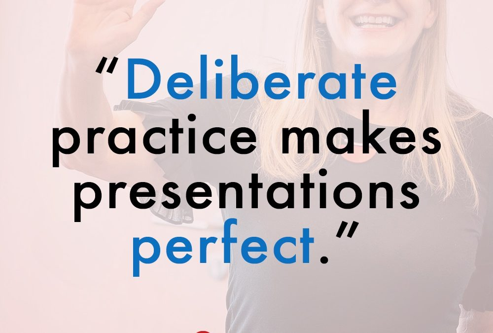 Deliberate practice makes presentations perfect.